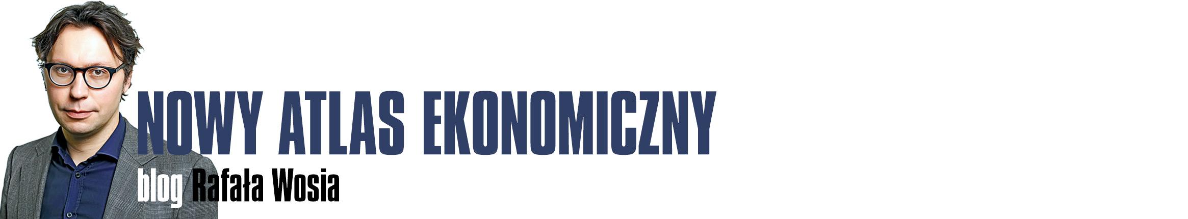 Nowy Atlas Ekonomiczny - blog Rafała Wosia